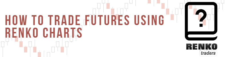 How To Trade Futures With Renko