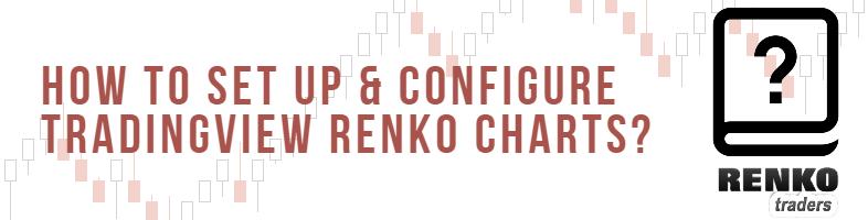 How To Use Tradingview Renko Charts?